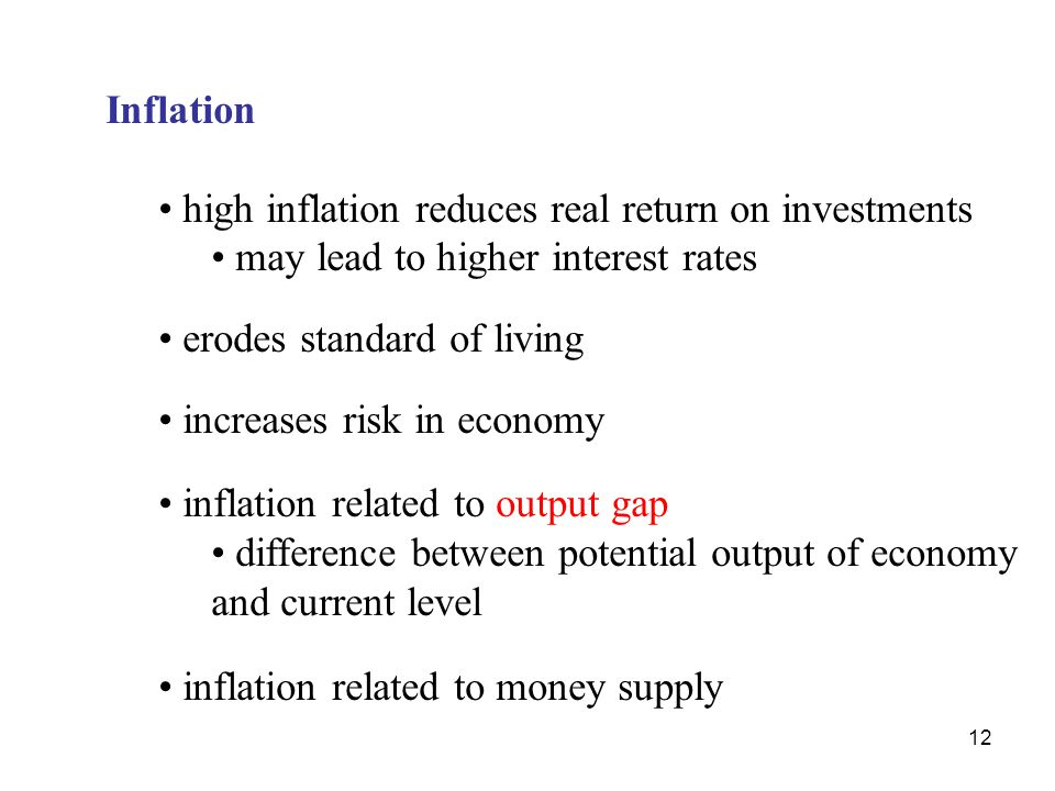 Inflation high inflation reduces real return on investments. may lead to higher interest rates. erodes standard of living.