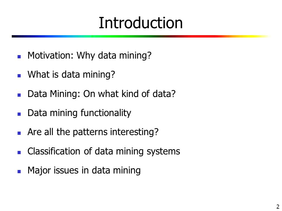 Introduction Motivation: Why data mining What is data mining