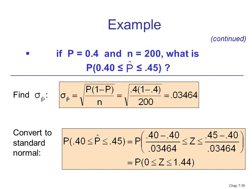 Example if P = 0.4 and n = 200, what is P(0.40 ≤ ≤ .45) Find :