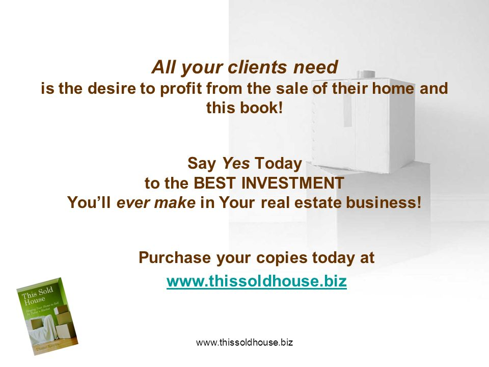 All your clients need is the desire to profit from the sale of their home and. this book! Say Yes Today.