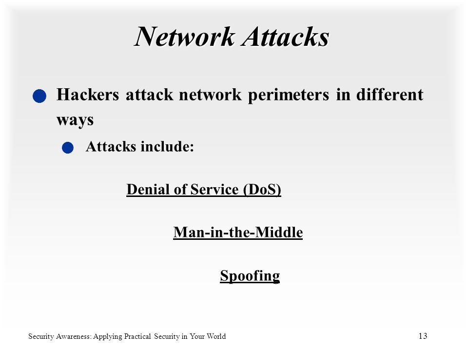Network Attacks Hackers attack network perimeters in different ways