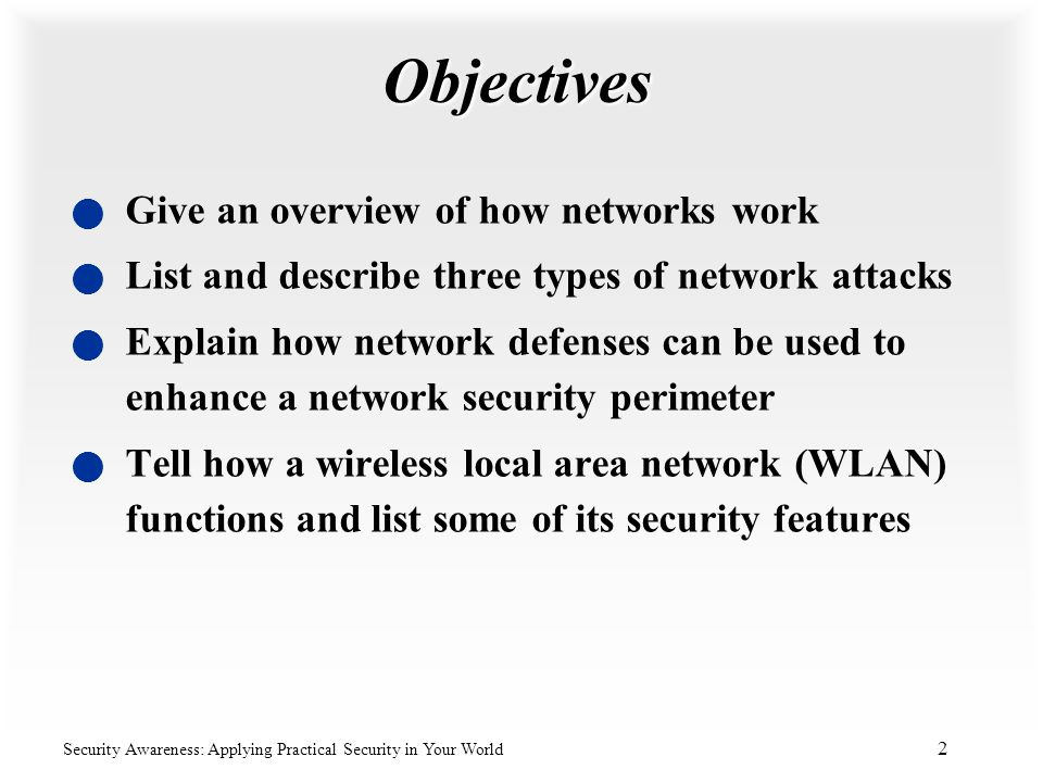 Objectives Give an overview of how networks work