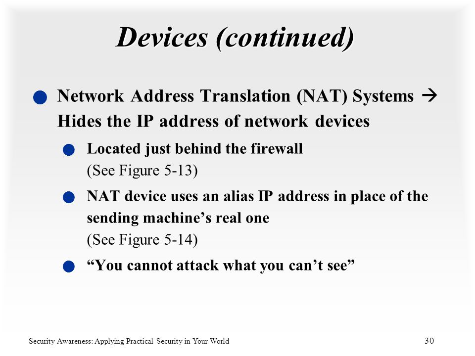 Devices (continued) Network Address Translation (NAT) Systems  Hides the IP address of network devices.
