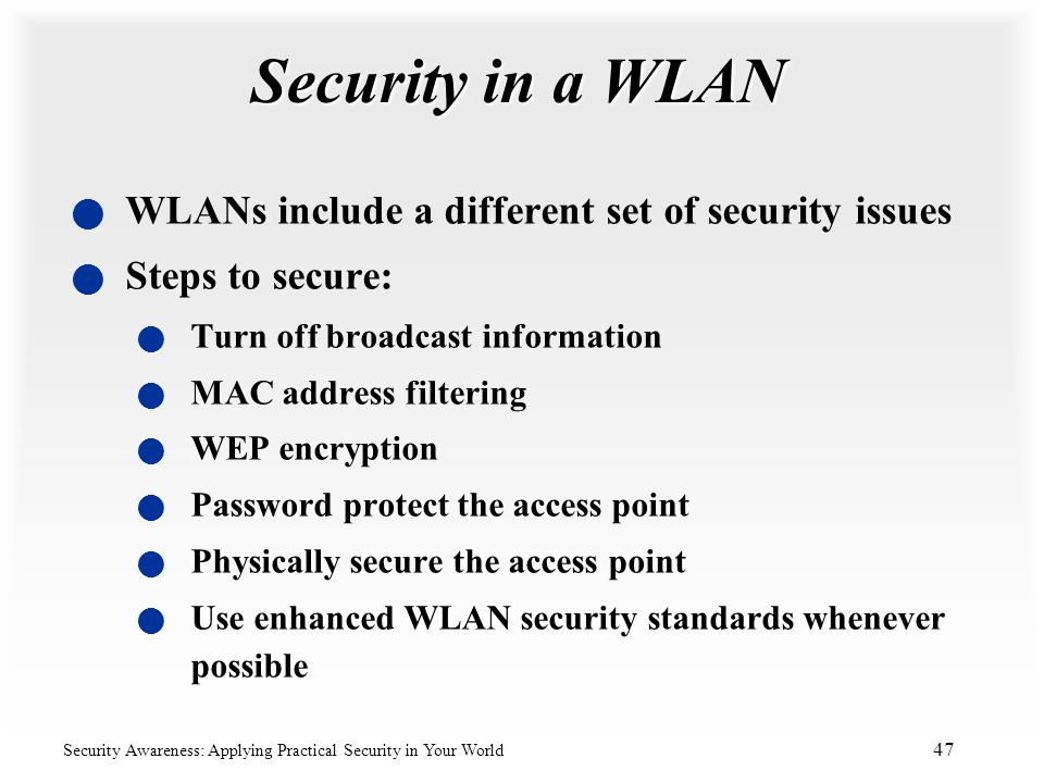 Security in a WLAN WLANs include a different set of security issues