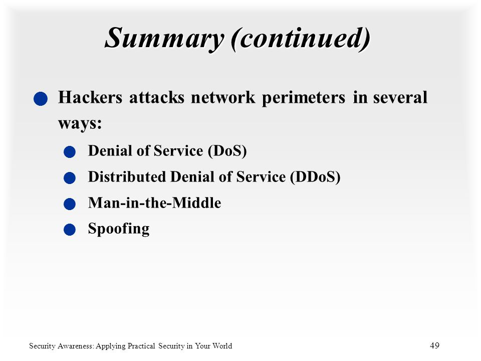 Summary (continued) Hackers attacks network perimeters in several ways: Denial of Service (DoS) Distributed Denial of Service (DDoS)
