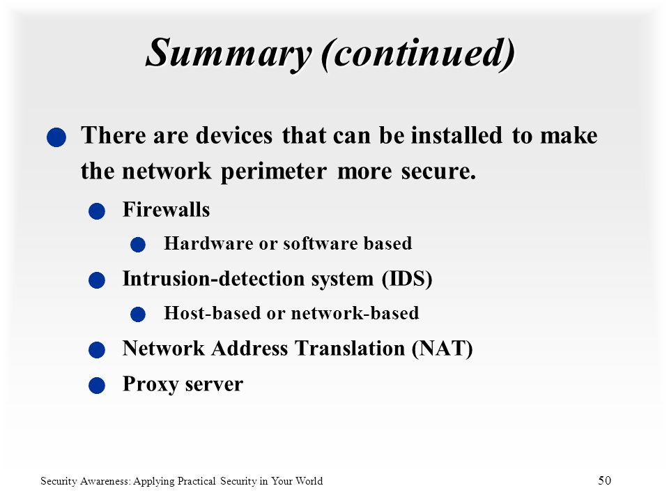 Summary (continued) There are devices that can be installed to make the network perimeter more secure.