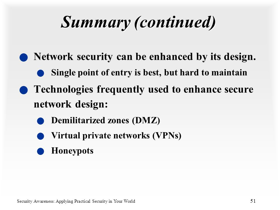 Summary (continued) Network security can be enhanced by its design.