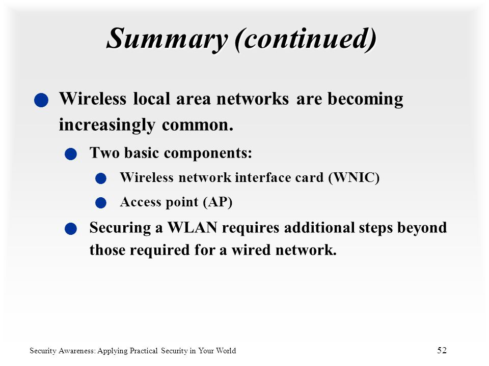 Summary (continued) Wireless local area networks are becoming increasingly common. Two basic components: