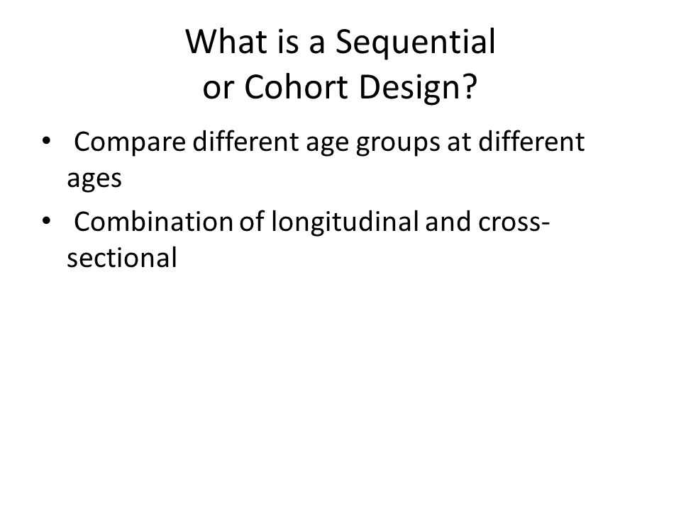 What is a Sequential or Cohort Design