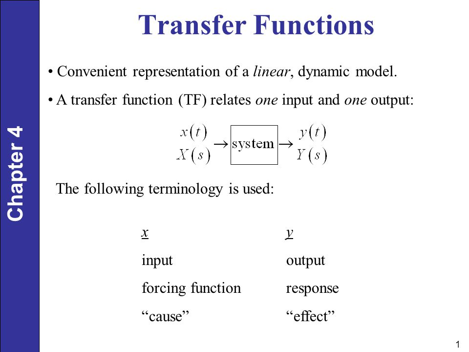 Transfer Functions Convenient representation of a linear, dynamic model. A transfer function (TF) relates one input and one output: