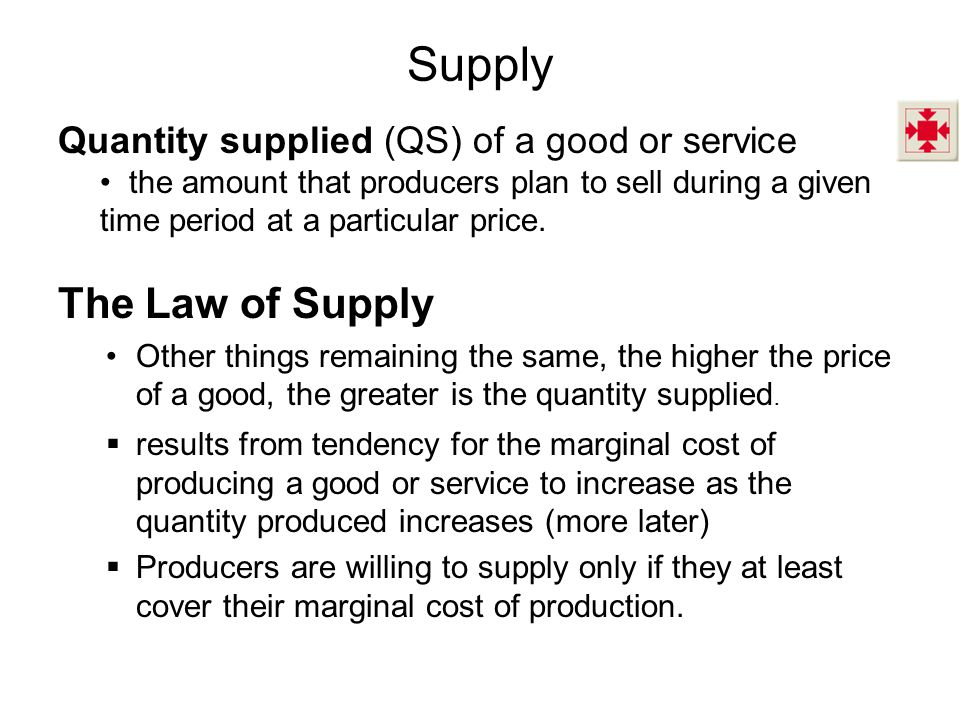 Supply The Law of Supply Quantity supplied (QS) of a good or service