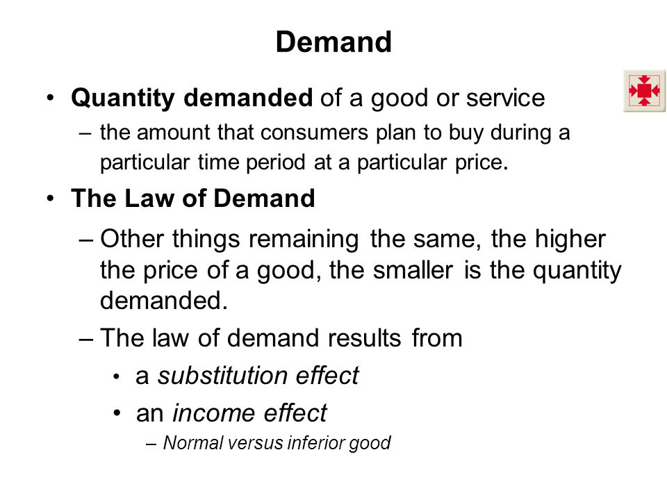 Demand Quantity demanded of a good or service The Law of Demand