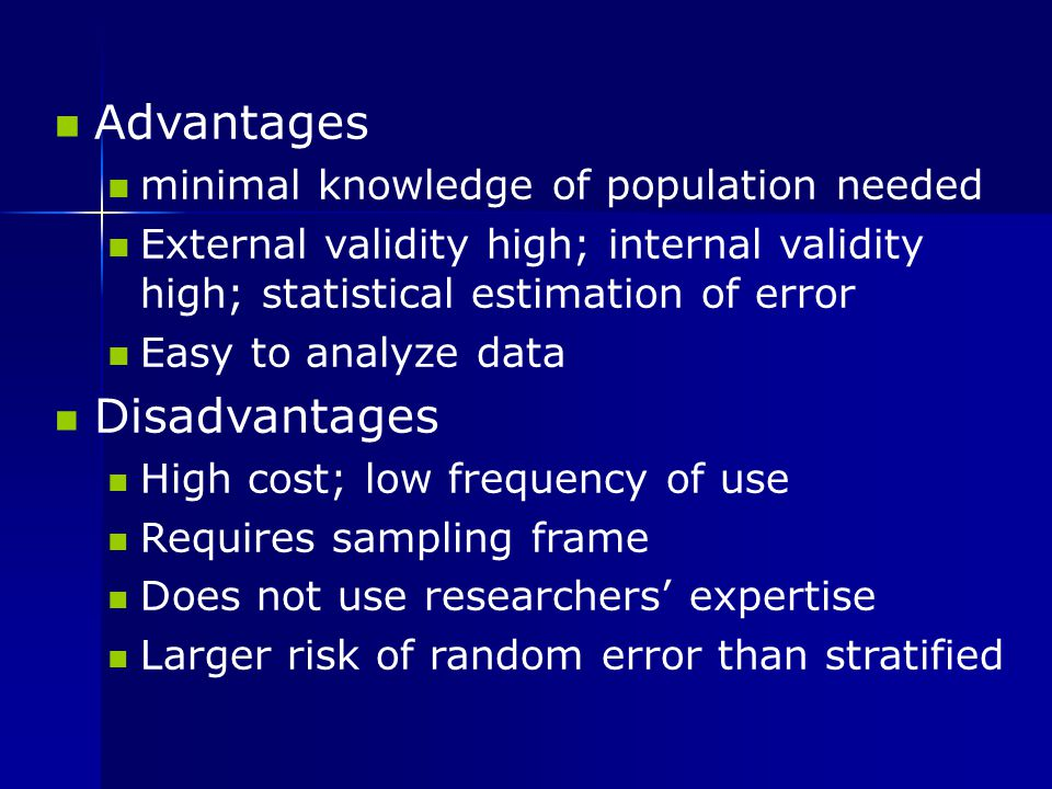 Advantages Disadvantages minimal knowledge of population needed