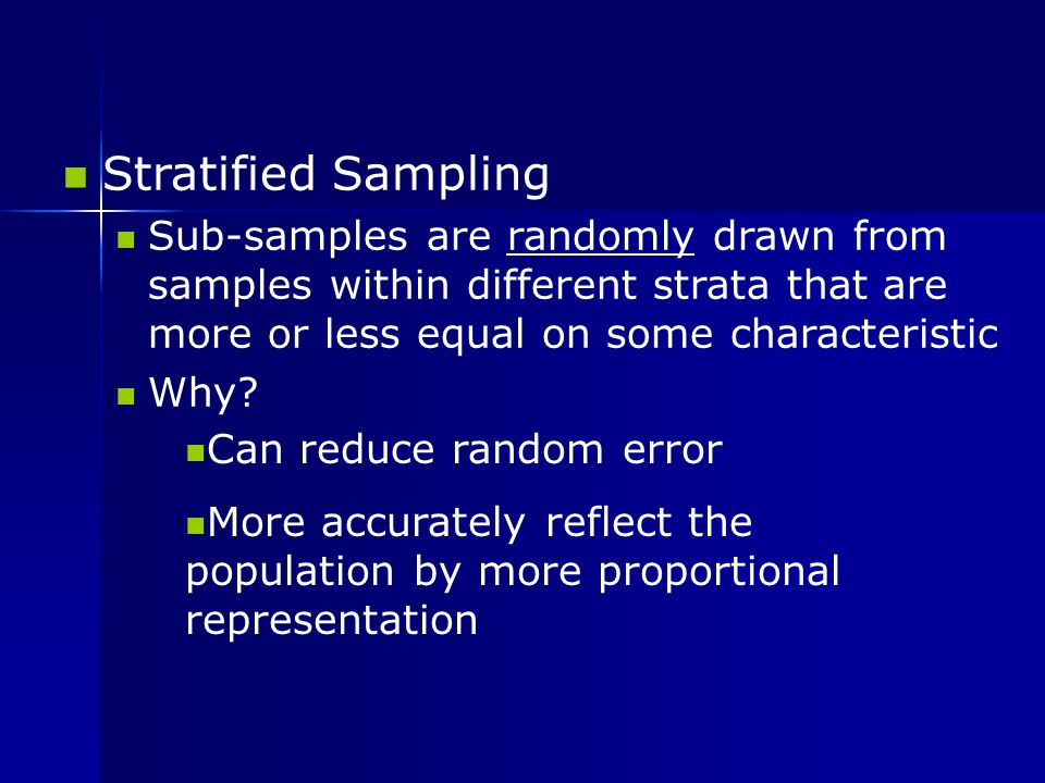 Stratified Sampling Sub-samples are randomly drawn from samples within different strata that are more or less equal on some characteristic.
