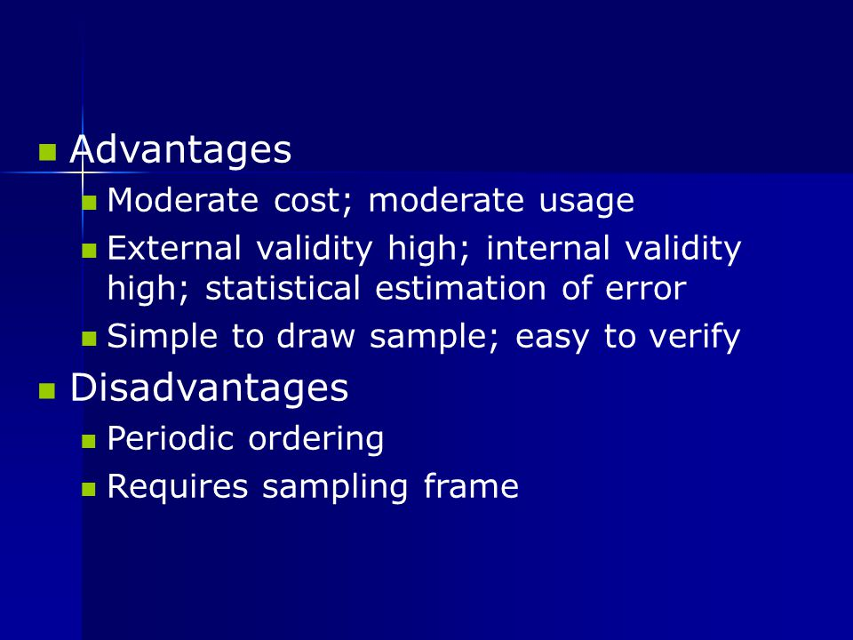 Advantages Disadvantages Moderate cost; moderate usage