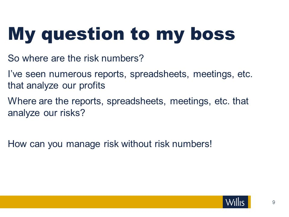 My question to my boss So where are the risk numbers