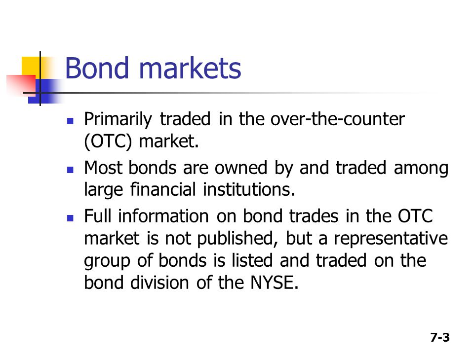 Bond markets Primarily traded in the over-the-counter (OTC) market.