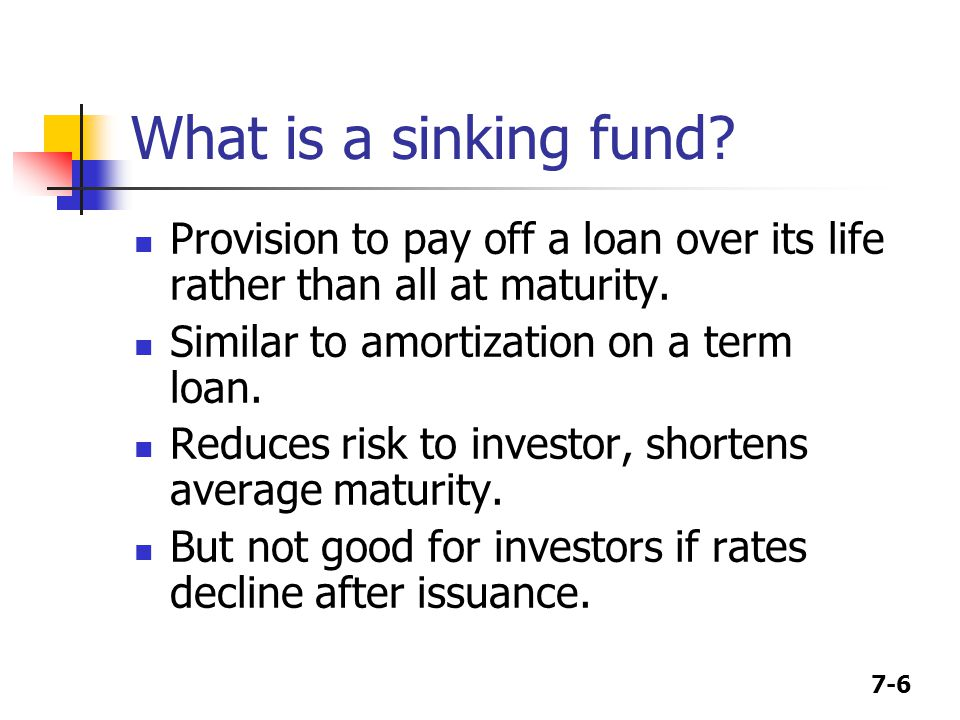 What is a sinking fund Provision to pay off a loan over its life rather than all at maturity. Similar to amortization on a term loan.