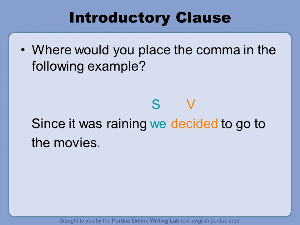 Introductory Clause Where would you place the comma in the following example S V. Since it was raining we decided to go to.