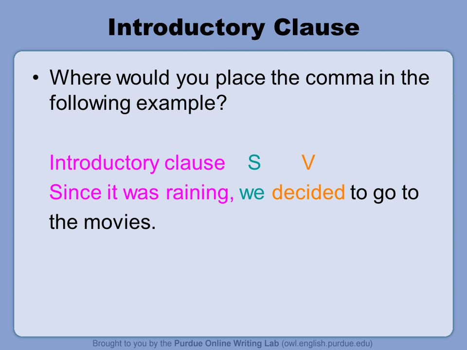 Introductory Clause Where would you place the comma in the following example Introductory clause S V.