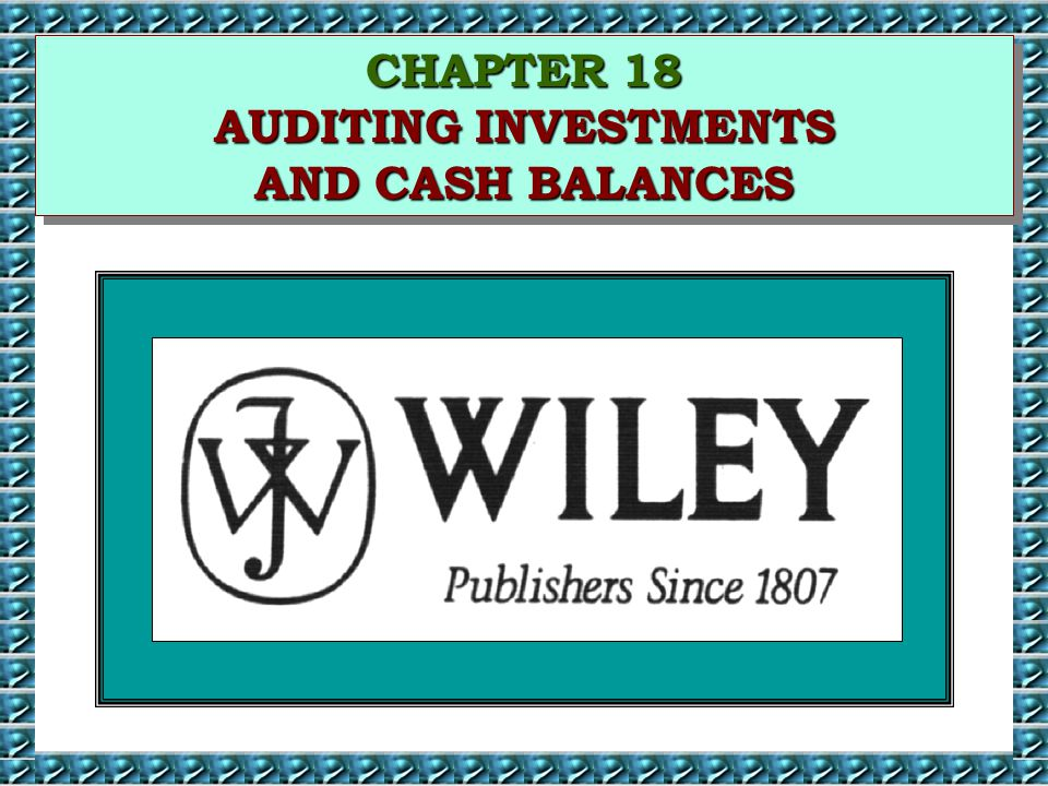 CHAPTER 18 AUDITING INVESTMENTS AND CASH BALANCES