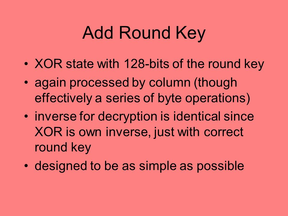 Add Round Key XOR state with 128-bits of the round key