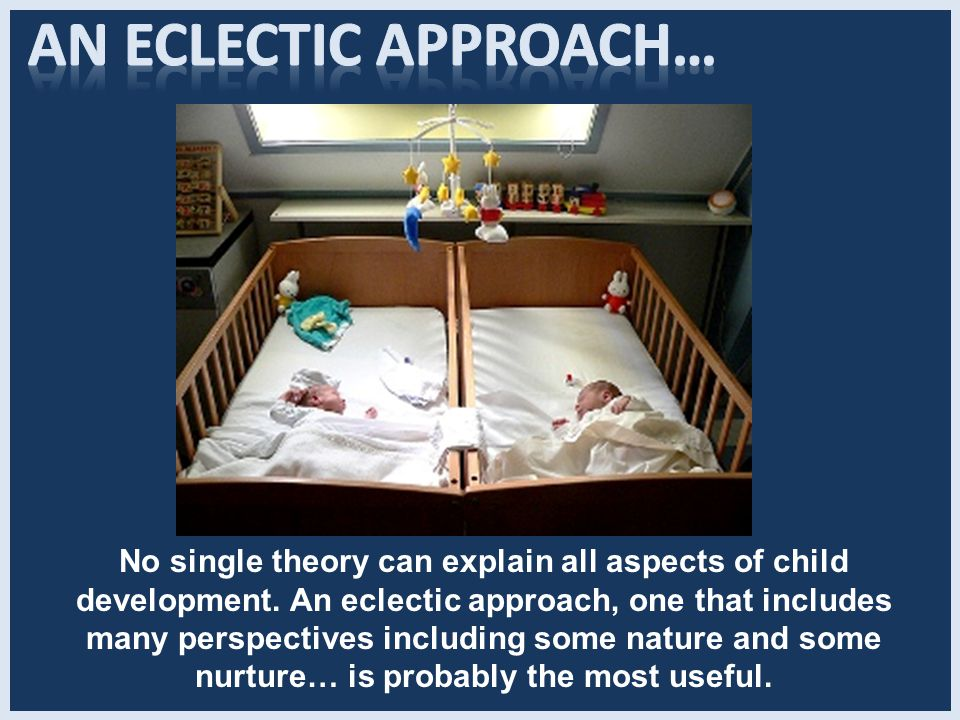 an eclectic approach to child guidance essays Learning so many different philosophies from such an eclectic mix of child psychologists and child experts has really helped to reinforce some of my beliefs and also help to shape them as well being new to the field has yet to allow me to practice my own philosophy.