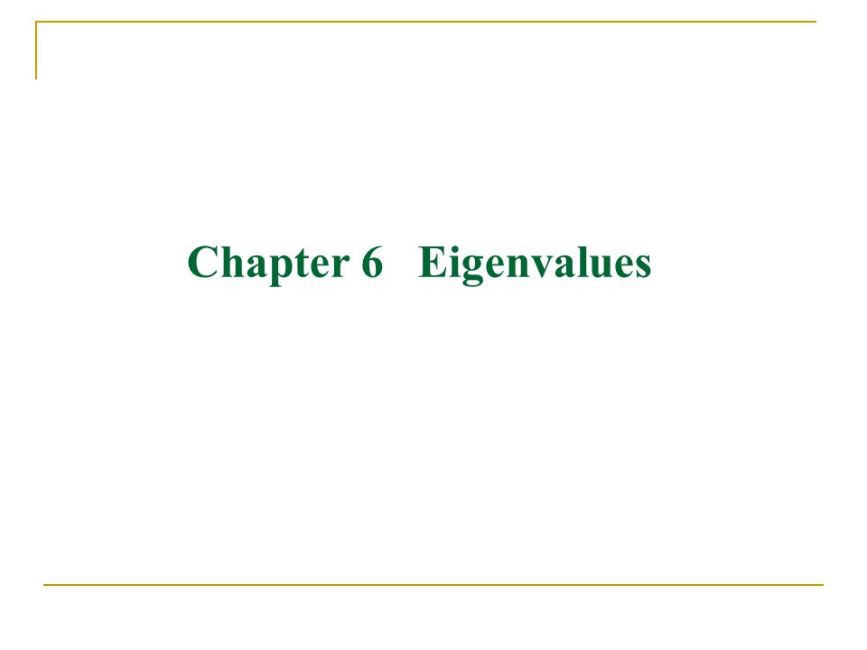 Chapter 6 Eigenvalues