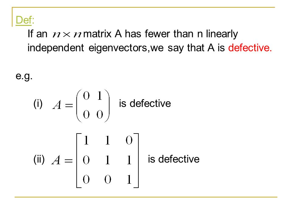 Def: If an matrix A has fewer than n linearly. independent eigenvectors,we say that A is defective.