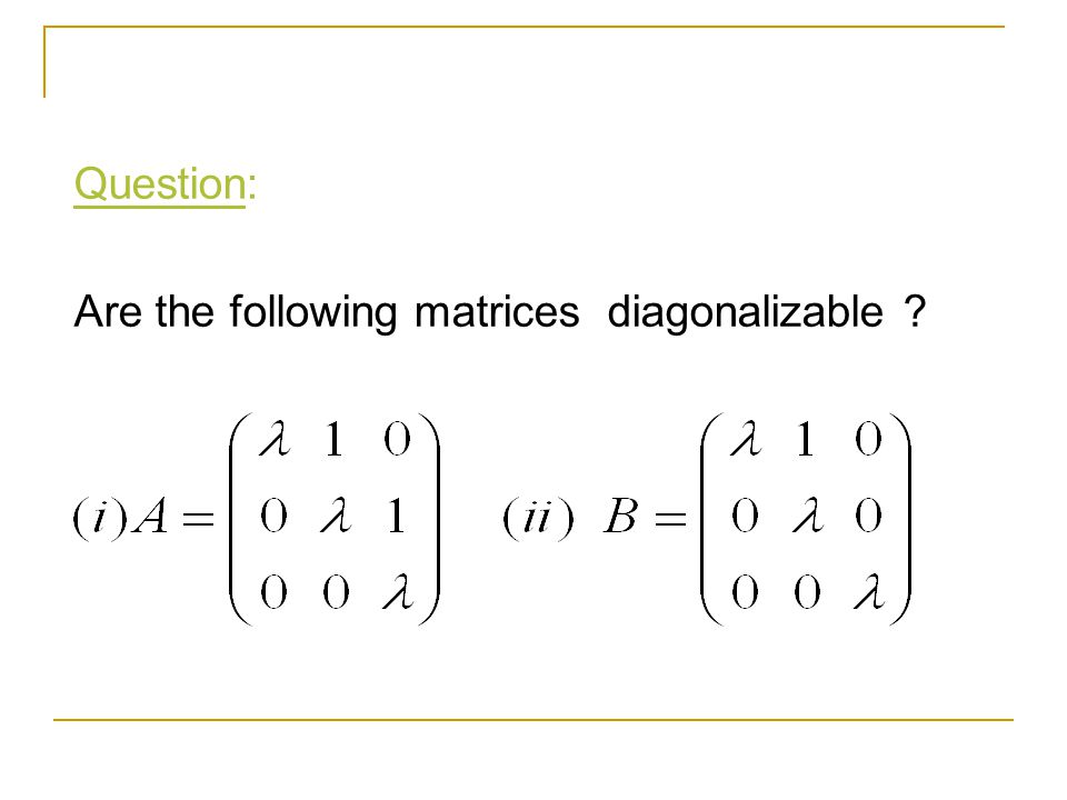 Question: Are the following matrices diagonalizable