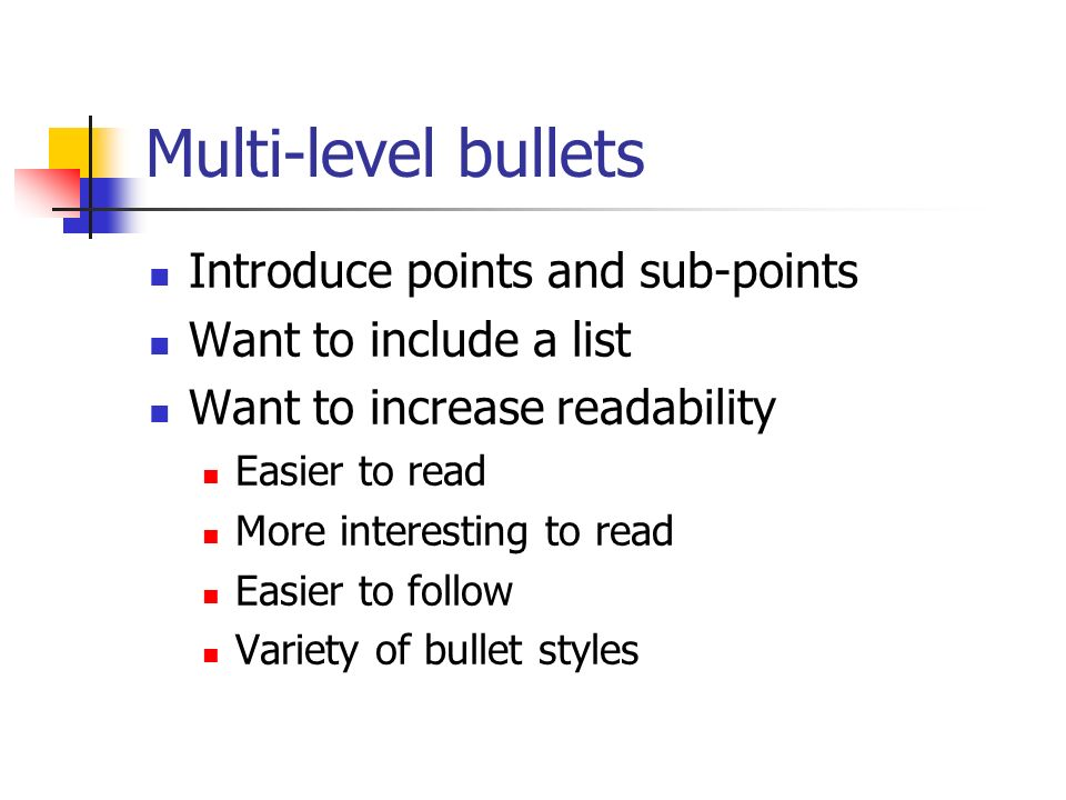 Multi-level bullets Introduce points and sub-points