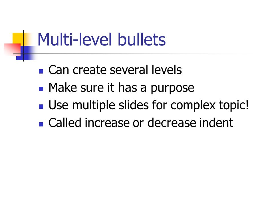 Multi-level bullets Can create several levels