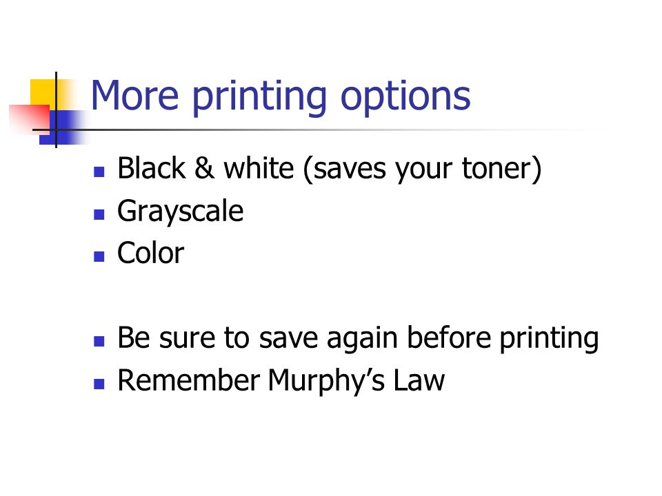 More printing options Black & white (saves your toner) Grayscale Color