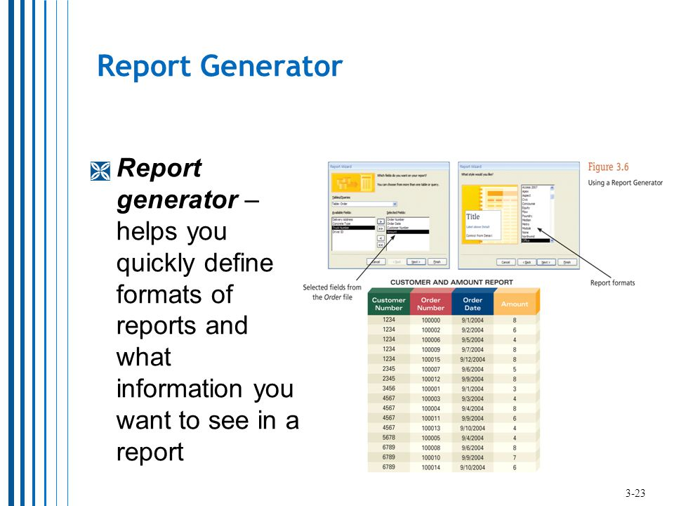 Report Generator Report generator – helps you quickly define formats of reports and what information you want to see in a report.