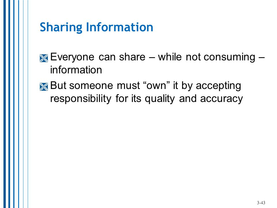 Sharing Information Everyone can share – while not consuming – information.