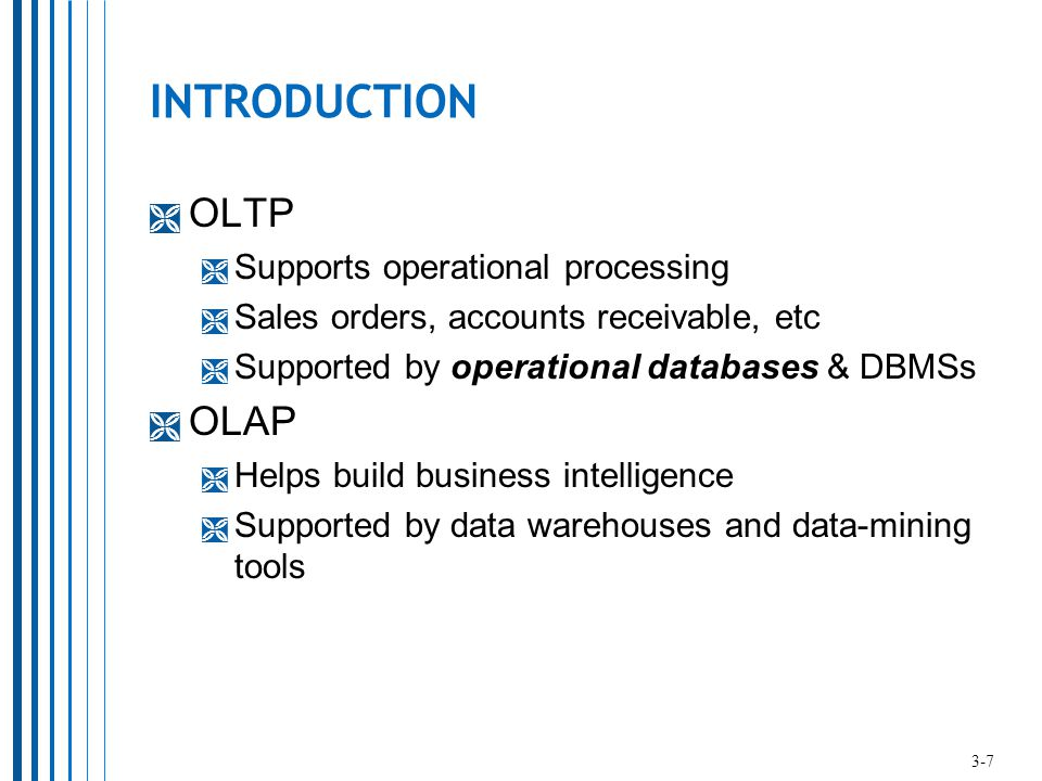 INTRODUCTION OLTP OLAP Supports operational processing