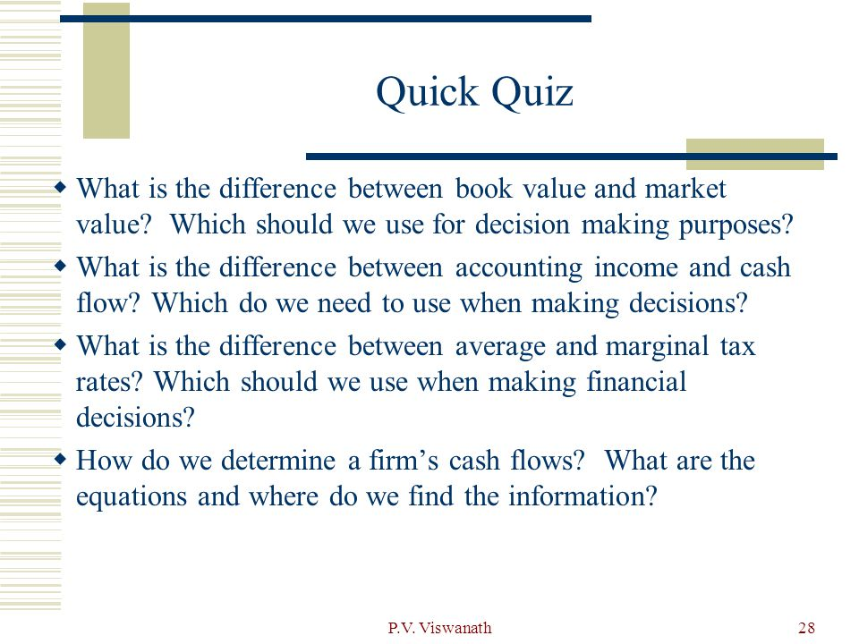 Quick Quiz What is the difference between book value and market value Which should we use for decision making purposes