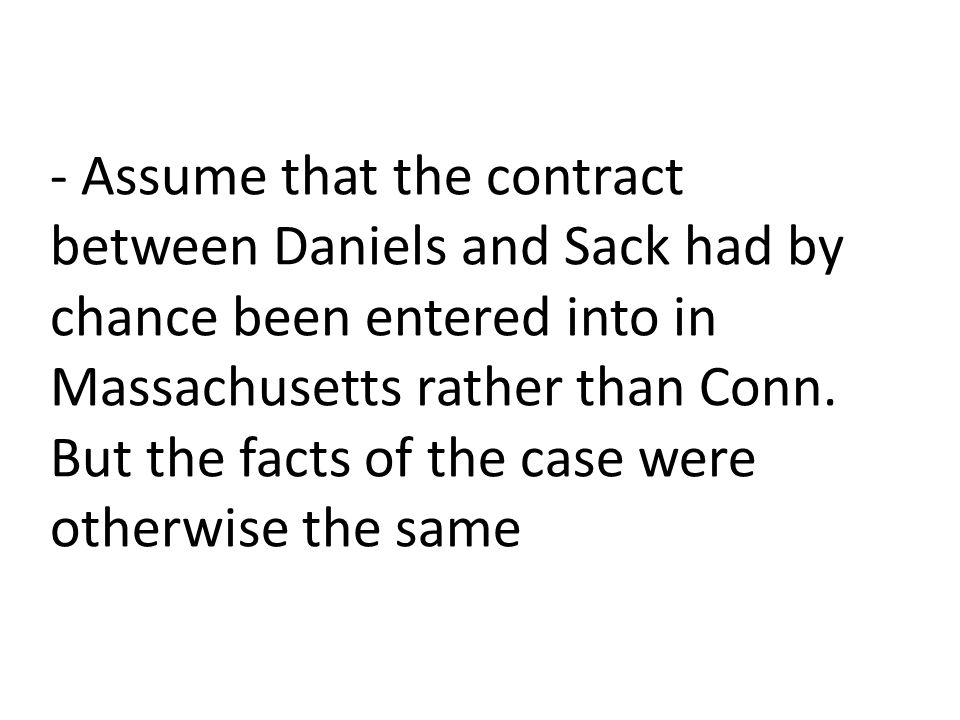 - Assume that the contract between Daniels and Sack had by chance been entered into in Massachusetts rather than Conn.
