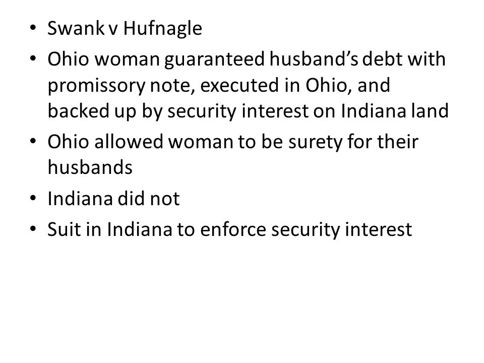 Swank v Hufnagle Ohio woman guaranteed husband's debt with promissory note, executed in Ohio, and backed up by security interest on Indiana land.