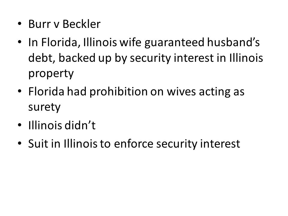 Burr v Beckler In Florida, Illinois wife guaranteed husband's debt, backed up by security interest in Illinois property.