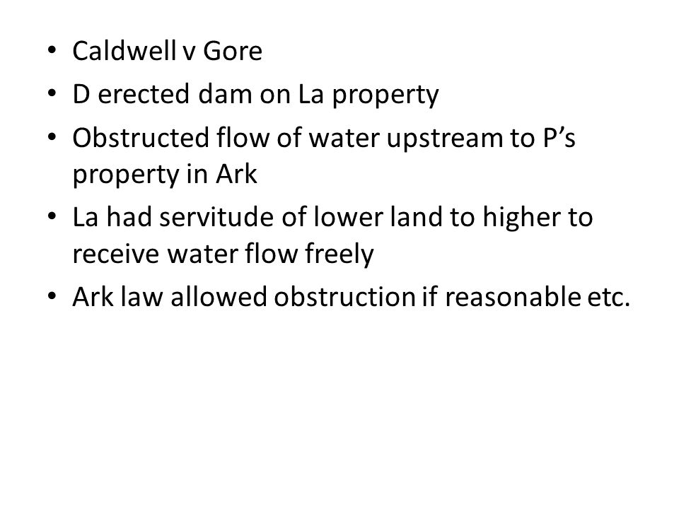 Caldwell v Gore D erected dam on La property. Obstructed flow of water upstream to P's property in Ark.