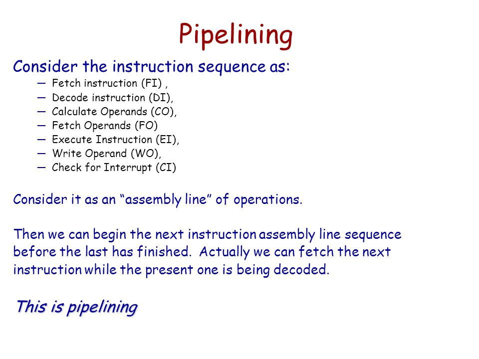 Pipelining Consider the instruction sequence as: This is pipelining
