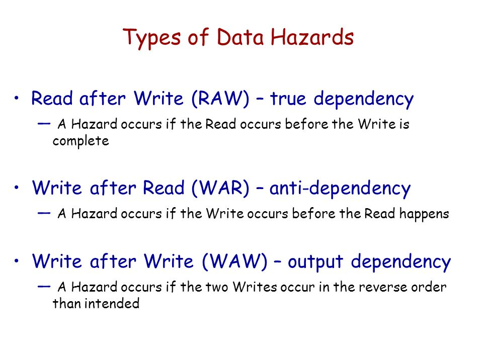 Types of Data Hazards Read after Write (RAW) – true dependency