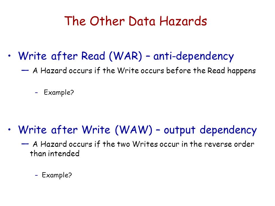 The Other Data Hazards Write after Read (WAR) – anti-dependency