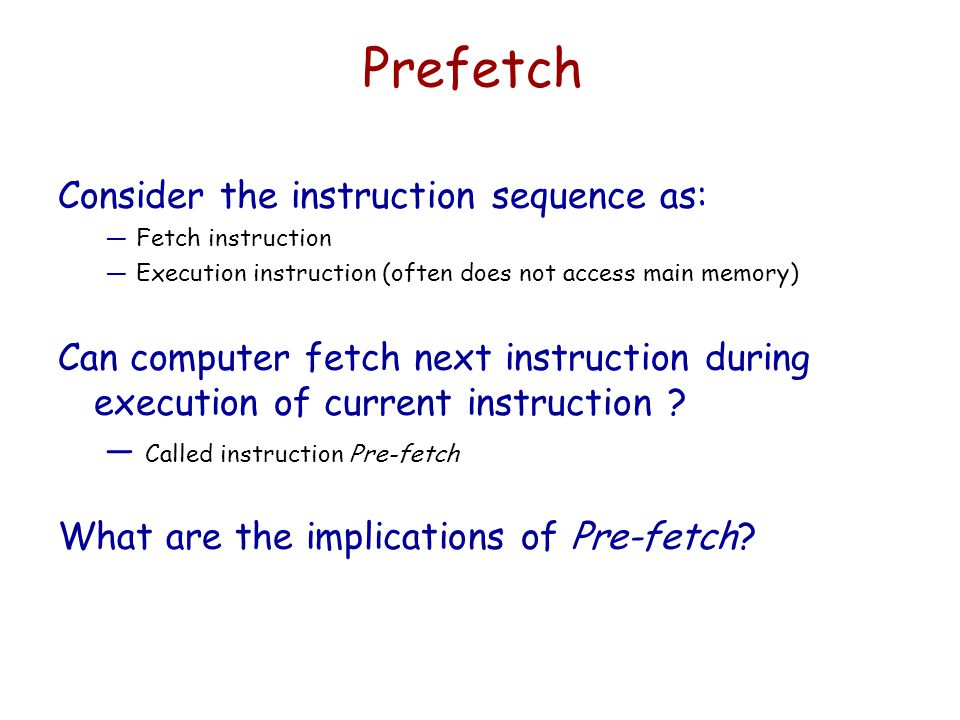 Prefetch Consider the instruction sequence as: