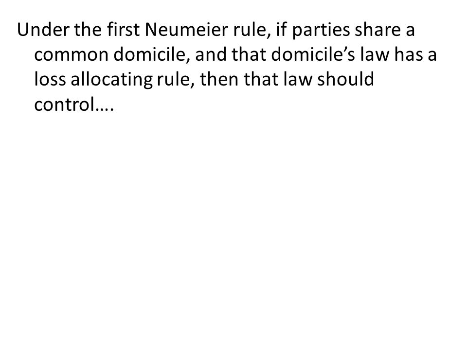 Under the first Neumeier rule, if parties share a common domicile, and that domicile's law has a loss allocating rule, then that law should control….