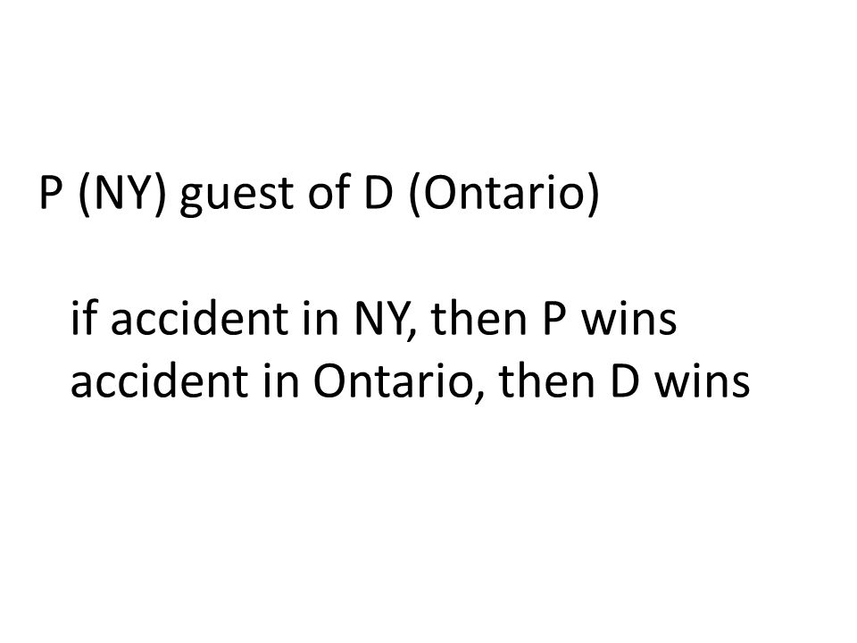 P (NY) guest of D (Ontario) if accident in NY, then P wins accident in Ontario, then D wins