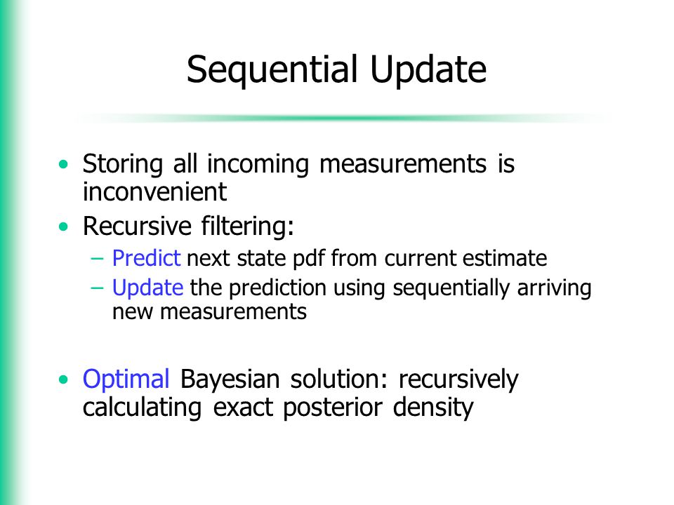Sequential Update Storing all incoming measurements is inconvenient