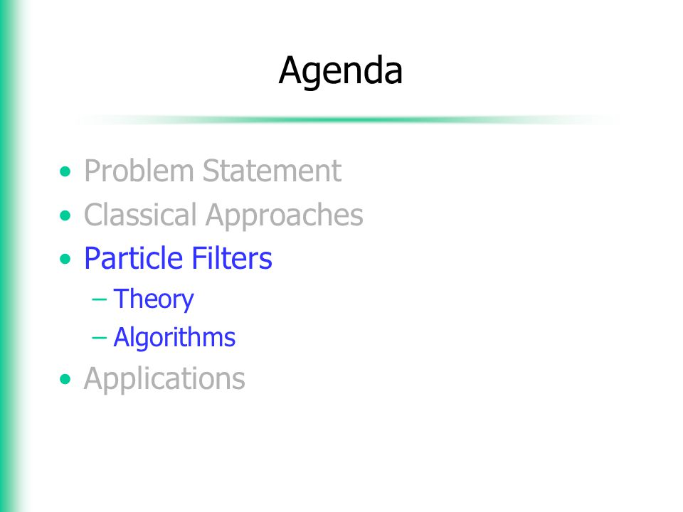 Agenda Problem Statement Classical Approaches Particle Filters