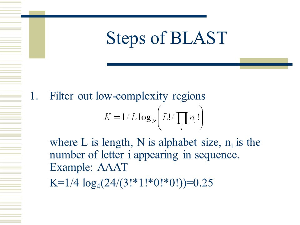 Steps of BLAST Filter out low-complexity regions
